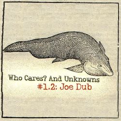 Who Cares? And Unknowns #1.2 - Joe Dub (SFSM, Westcoast Workforce, Dub Brothers, Painkillers, etc..)