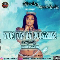 DJJUNKY - TUN UP DI SUMMER (WET PANTY) DANCEHALL MIXTAPE 2K17
