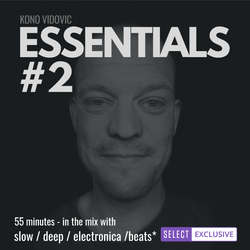 Essentials #2 - Slow Deep Electronic Beats | Exclusive DJ mix for my 'SELECT' members