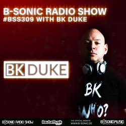 B-SONIC RADIO SHOW #309 by BK Duke