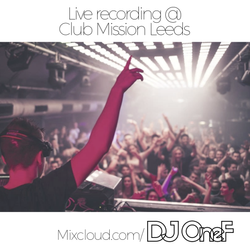 @DJOneF LIVE @ Club Mission Leeds 19.09.17 [Club Remixes]