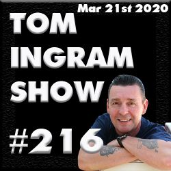 Tom Ingram Show #216 - March 21st 2020