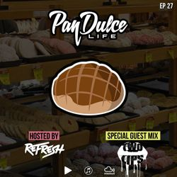 """""""The Pan Dulce Life"""" With DJ Refresh - Episode 27 feat. DJ 2Lips"""