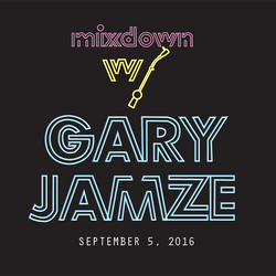 Mixdown with Gary Jamze September 5 2016