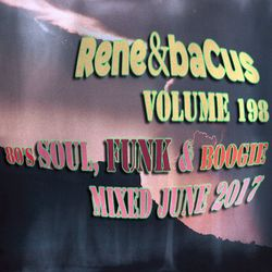 Rene & Bacus ~ Volume 198 (80'S SOUL, FUNK & BOOGIE) (MIXED JUNE 2017)