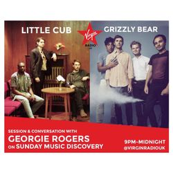 Music Discovery w/ Grizzly Bear and Little Cub in Session with Georgie Rogers on Virgin Radio