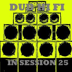 Dub Hi Fi In Session 25