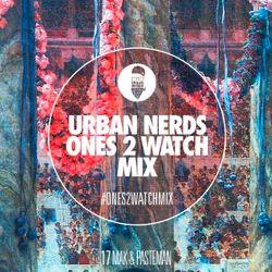 Mak & Pasteman - Urban Nerds Ones2Watch Mix