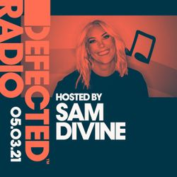 Defected Radio Show hosted by Sam Divine - 05.03.21