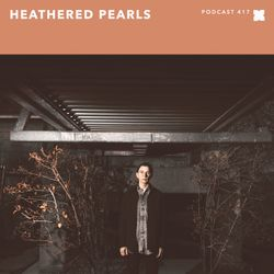XLR8R Podcast 417: Heathered Pearls
