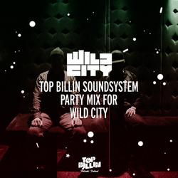 Top Billin Soundsystem - Mix for Wild City (2013)