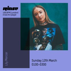 The Lily Mercer Show | Rinse FM | March 12th 2017 |