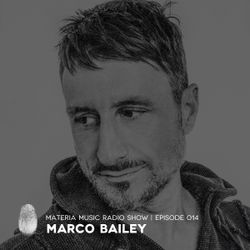 MATERIA Music Radio Show 014 with Marco Bailey