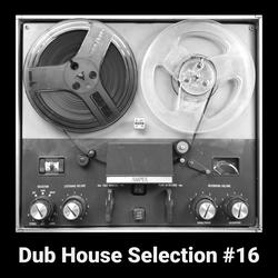 Dub House Selection #16