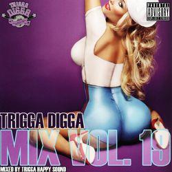TRIGGA DIGGA MIX VOL. 19