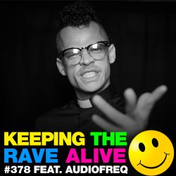 Keeping The Rave Alive Episode 378 feat. Audiofreq