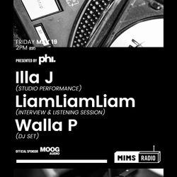 MIMS Radio Session #011 - Illa J, LiamLiamLiam, Walla P