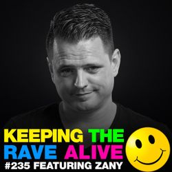 Keeping The Rave Alive Episode 235 featuring Zany