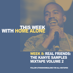 Week 8: Real Friends - The Kanye Samples Mix Volume 2