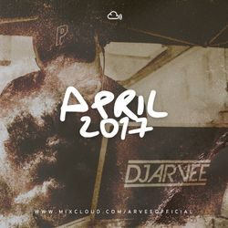 APRIL 2017 @DJARVEE