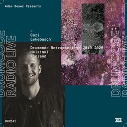 DCR513 – Drumcode Radio Live – Cari Lekebusch Retrospective (2010-2020) mix recorded in Helsinki