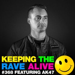 Keeping The Rave Alive Episode 368 feat. AK47