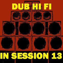 Dub Hi Fi In Session 13