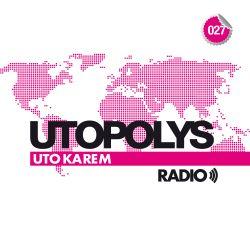 Uto Karem - Utopolys Radio 027 (March 2014)