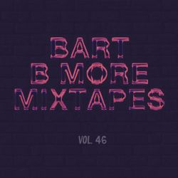 Bart B More Mixtapes Vol. 46