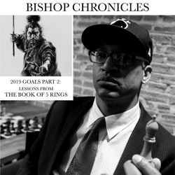 BISHOP CHRONICLES : 2019 GOALS PART 2 | LESSONS FROM THE BOOK OF FIVE RINGS