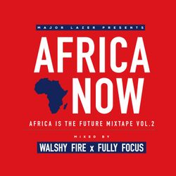Major Lazer Presents AFRICA NOW MIXTAPE (AITF Vol. 2) Mixed By Walshy Fire x Fully Focus
