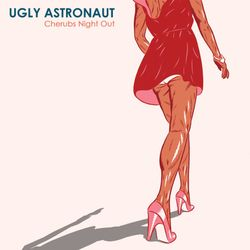Ugly Astronaut - Cherubs Night Out