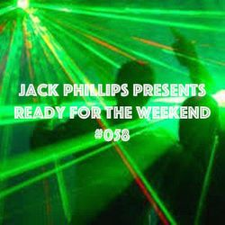 Jack Phillips Presents Ready for the Weekend #058
