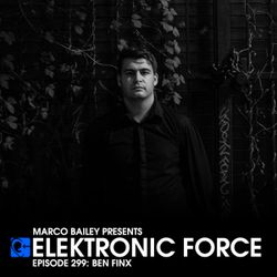 Elektronic Force Podcast 299 with Ben Finx