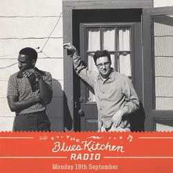 THE BLUES KITCHEN RADIO: 19 SEPTEMBER 2016