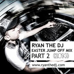 Ryan the DJ - Easter Jump Off Mix Pt 02 (2014)