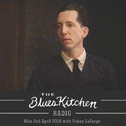 THE BLUES KITCHEN RADIO with POKEY LaFARGE: 2 April 2018
