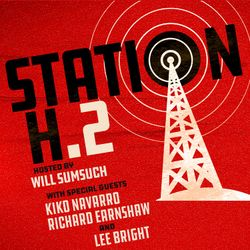 Station H Podcast Ep 2 with Kiko Navarro, Richard Earnshaw, Lee Bright & Will Sumsuch
