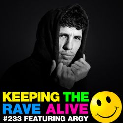 Keeping The Rave Alive Episode 233 featuring Argy