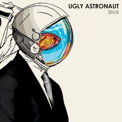 Ugly Astronaut - Slick
