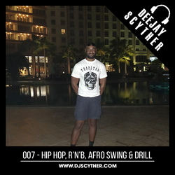 007 - Hip Hop, R'n'B, Afro Swing & Drill By DJ Scyther