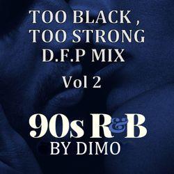 "90'S R&B-""Too Black, Too Strong D.F.P   MIX""  Vol 2"