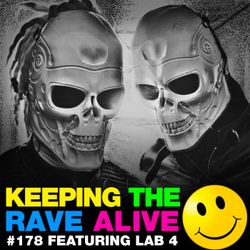 Keeping The Rave Alive Episode 178 featuring Lab 4