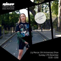 The Lily Mercer Show   Rinse FM   December 17th 2017   Fifth Anniversary Show