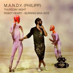 M.A.N.D.Y. - Robot Heart - Burning Man 2013