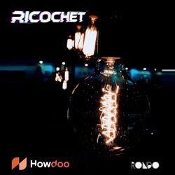Rondo & Howdoo present Ricochet