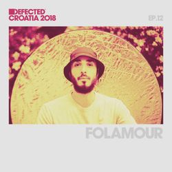 Defected Croatia Sessions – Folamour Ep.12