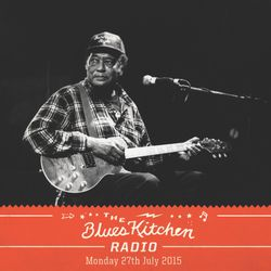 THE BLUES KITCHEN RADIO: 27 JULY 2015