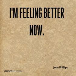 I'm Feeling (a bit) Better Now