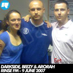 Darkside & Beezy & Arorah – Rinse FM – 09.06.2007